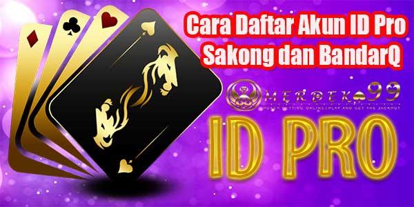 Cara Daftar Akun ID Pro Sakong dan BandarQ